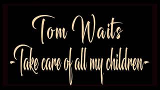Tom Waits - »Take care of all my children«