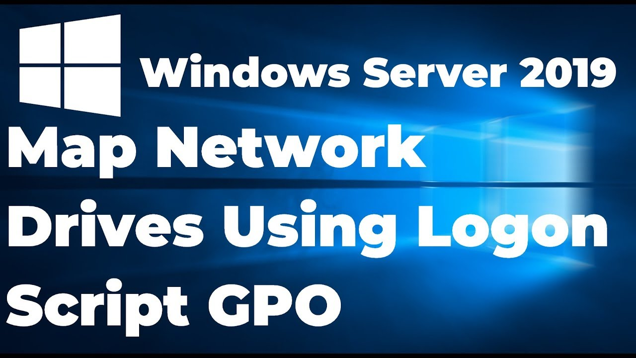 How To Map Network Drives Using Logon Script GPO in Windows Server 2019