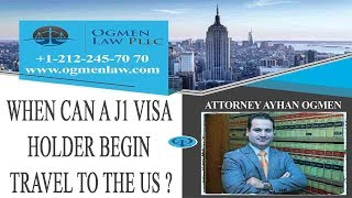 WHEN CAN A J1 VISA HOLDER BEGIN TRAVEL TO THE US ?