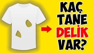 Bu Tişörtte Kaç Delik Var?  (2 Değil, 4 De Değil) - Ne Kadar Zekisin?