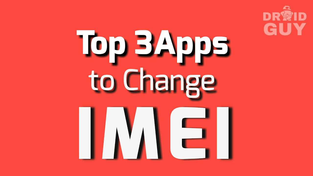 Top 3 Apps to change android IMEI number easily