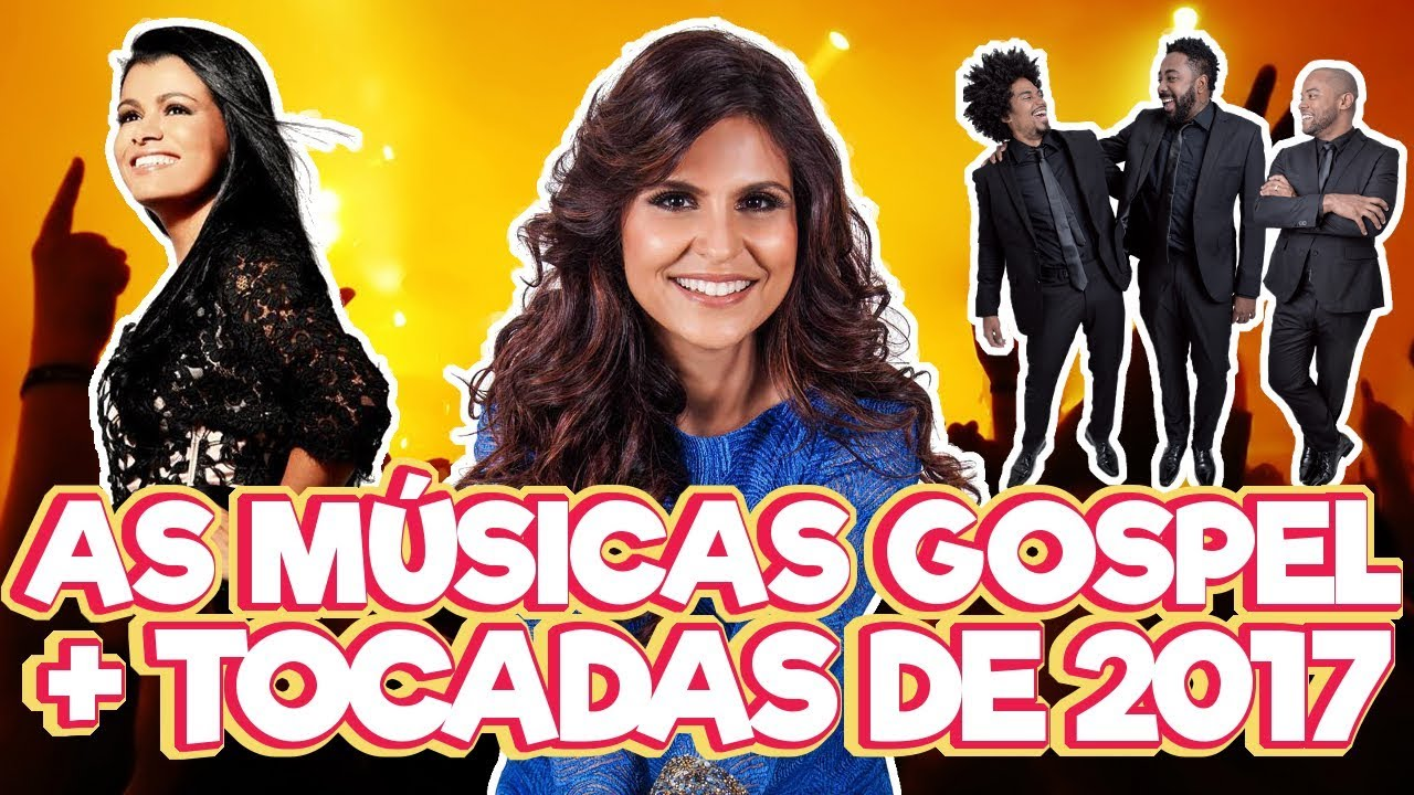 As Músicas Gospel Mais Tocadas De 2017 Youtube