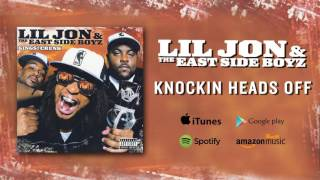 Lil Jon & The East Side Boyz - Knockin Heads Off