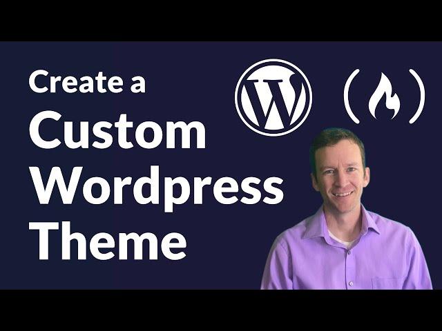 How to Create a Custom WordPress Theme - Full Course