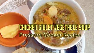 Chicken Giblet & Vegetable Soup Pressure Cooker Recipe Cheekyricho