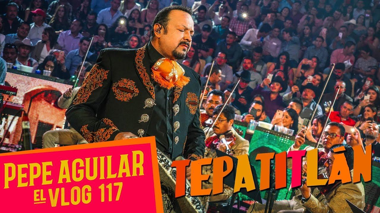 PEPE AGUILAR - EL VLOG 117 - TEPATITLAN