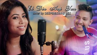 Ek Din Aap Yun Humko Mil Jayenge Cover By Deepshikha Bora & Rex Boro