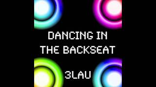 3LAU - Dancing In The Backseat (Avicii, New Boyz, Gaga)