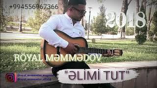 """Royal Memmedov """" ELIMI TUT""""  2018 YENI HIT"""