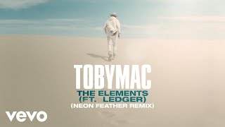 TobyMac, Ledger - The Elements (Neon Feather Remix/Audio)