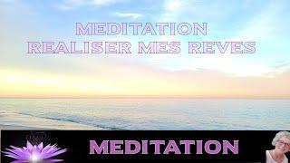MEDITATION  REALISER MES REVES  #méditationguidée #développementpersonnel