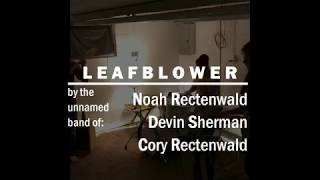 Leafblower by the nameless band of Noah/Devin/Cory