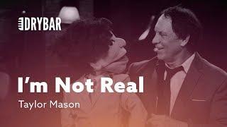 I'm Not Real. Taylor Mason