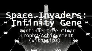 [Space Invaders: Infinity Gene] Continue-Free Clear Trophy/Achievement (With Tips)