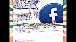 How to add Facebook comment box to your blogger blog 2016 ( in 2 easy steps )