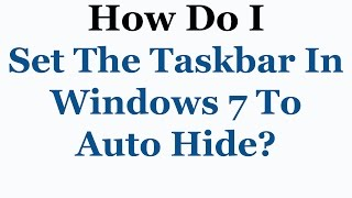 How To Auto Hide The Taskbar In Microsoft Windows 7