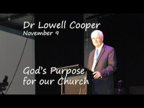 Dr Lowell Cooper - The Purpose of the Church