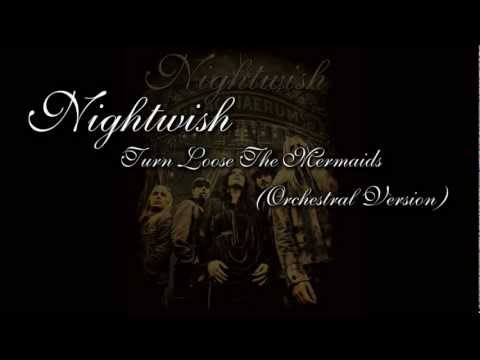 Nightwish - Turn Loose The Mermaids (Orchestral Version)