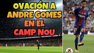 ANDRE GOMES OVACIONADO EN EL CAMP NOU!!