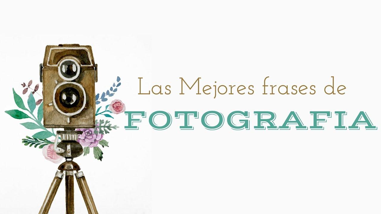 Frases Sobre Fotografia Frases Fotografos Las Mejores