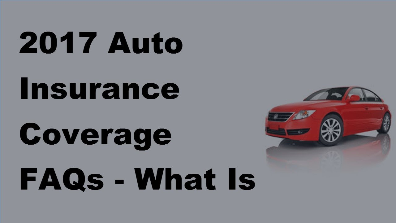 2017 auto insurance coverage faqs what is no fault auto insurance coverage