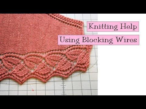 Knitting Help - Using Blocking Wires