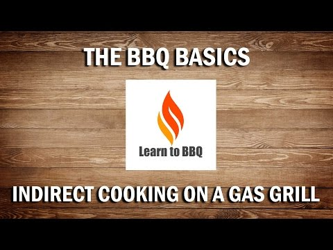 Indirect Cooking on a Gas Grill - Learn to BBQ