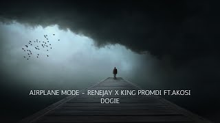 AIRPLANE MODE - RENEJAY X KING PROMDI FT.AKOSI DOGIE (Lyrics)