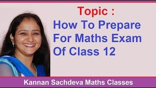 How to Prepare for Maths Exam Of Class 12