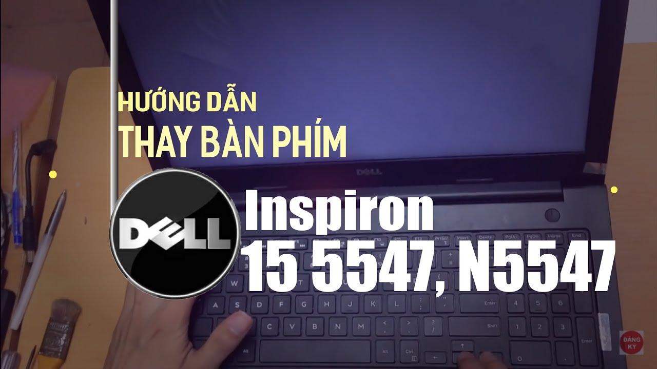 Hướng dẫn sửa, thay bàn phím laptop Dell inspiron 15 5547, N5547