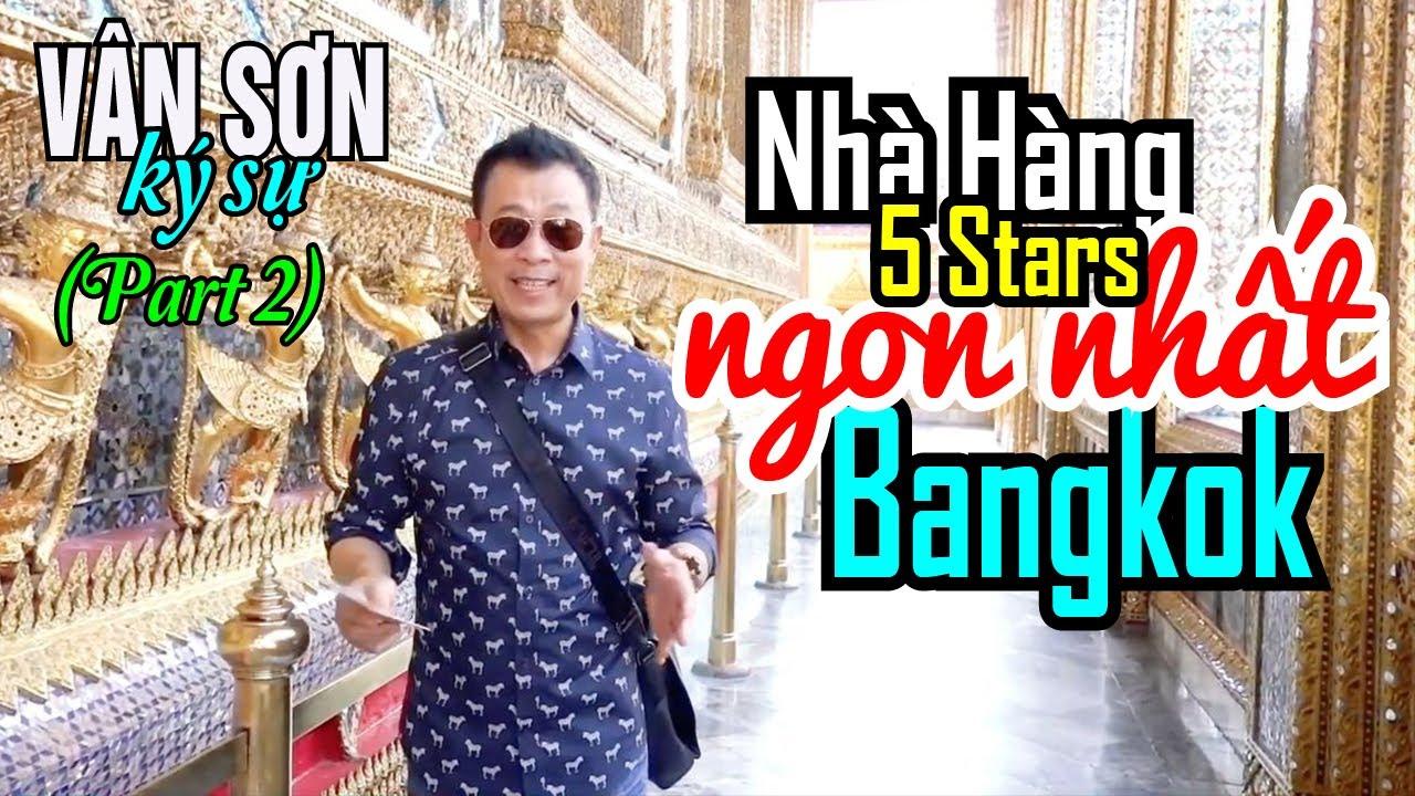 PART 2- VÂN  SƠN KÝ SỰ  Bangkok Thailand | NHÀ HÀNG 5 STARS