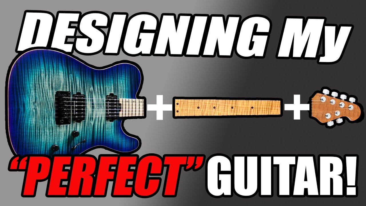 Designing My `PERFECT` Guitar! - What Does It Look Like?