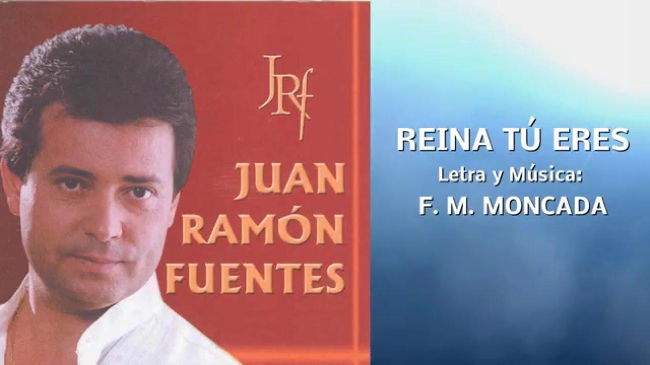 Juan Ramón Fuentes Reina Tú Eres Letra Y Música F M Moncada Con Letra Youtube