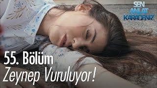 Zeynep vuruluyor - Sen Anlat Karadeniz 55. Bölüm