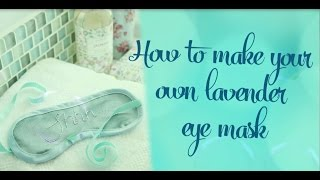 How to make a lavender scented eye mask