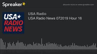 USA Radio News 072019 Hour 16
