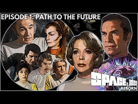 Space:1999 Reborn- Episode 1: Path To The Future