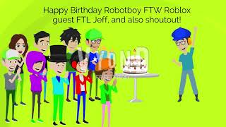 Happy Birthday to Robotboy FTW Roblox guest FTL Jeff!! + A shoutout for him.