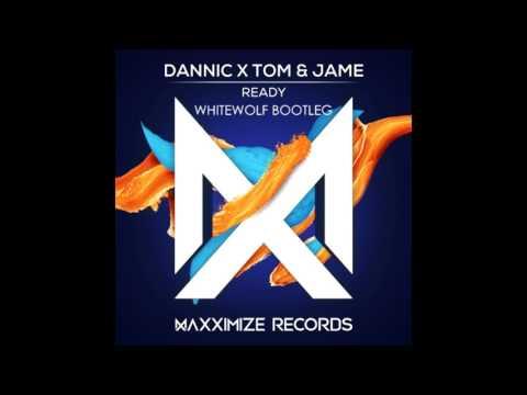 Dannic x Tom & Jame - Ready (Whitewolf bootleg)