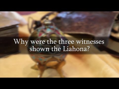 Why Were the Three Witnesses Shown the Liahona? #405