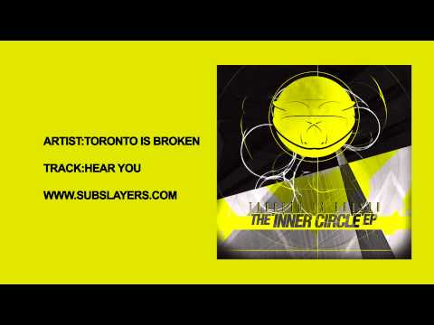 Sub Slayers 017 - Toronto Is Broken - Hear You [The Inner Circle EP OUT NOW]
