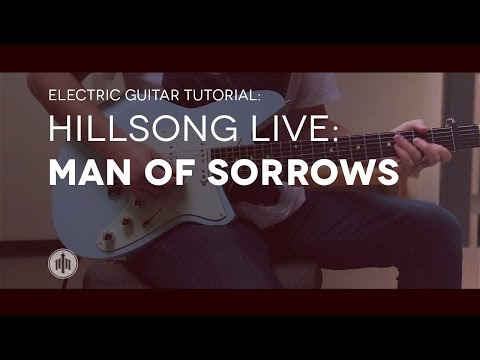 Hillsong Live Man Of Sorrows Lead Electric Tutorial