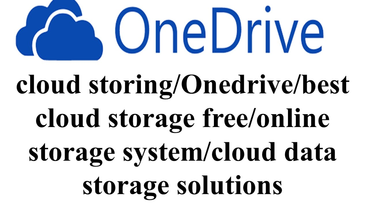 Cloud Storing Onedrive Best Storage Free Online System Data Solutions