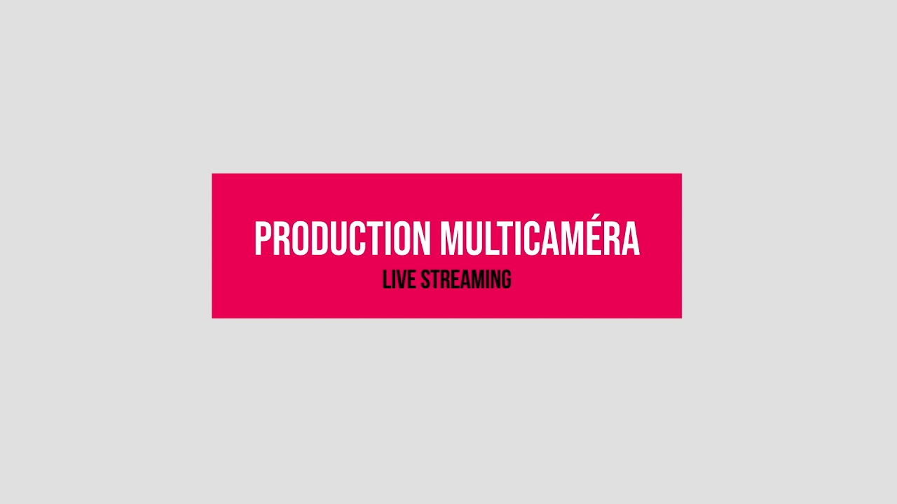 Production Multicaméra - Live Streaming