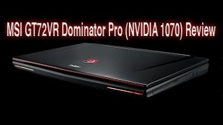 MSI GT72VR Dominator Pro (NVIDIA GTX 1070) Review