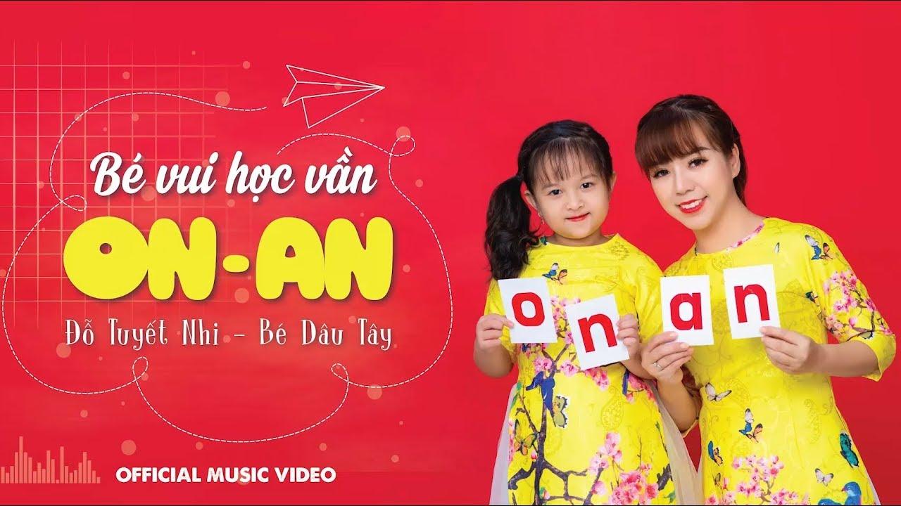 BÉ VUI HỌC VẦN ON AN - ĐỖ TUYẾT NHI - BÉ DÂU TÂY (Official Music Video)