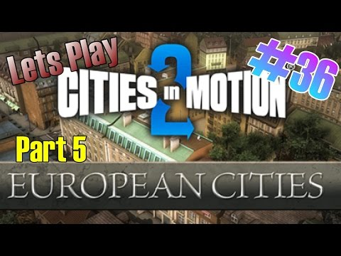 Cities in Motion 2 Lets Play #36 | Campaign: European Cities (Part 5)