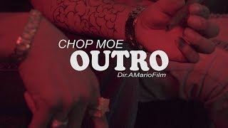 "Chop Moe - "" Outro "" ( Official Video ) Directed by @AMarioFilm"