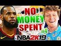 NO MONEY SPENT #4 THE KING HAS ARRIVED! NBA 2K19