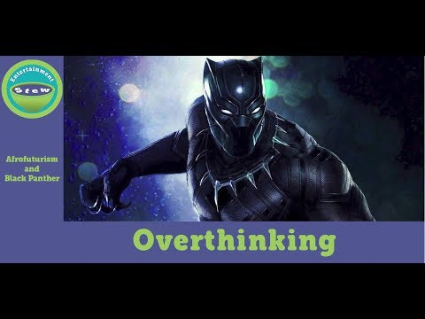 Overthinking: Afrofuturism and Black Panther